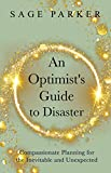 An Optimist's Guide to Disaster: Compassionate Planning for the Inevitable and Unexpected