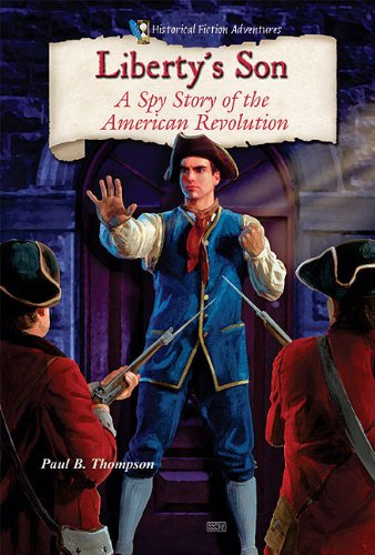 Liberty's Son: A Spy Story of the American Revolution (Historical Fiction Adventures (Paperback))
