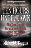 Front cover for the book Ten Hours Until Dawn: The True Story of Heroism and Tragedy Aboard the Can Do by Michael Tougias