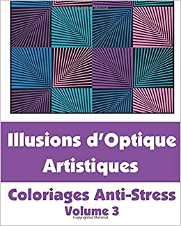 Coloriage Anti Stress Illusion Doptique.Illusions D Optique Artistiques Coloriages Anti Stress Volume 3