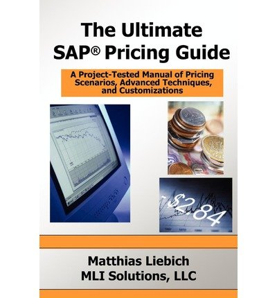 [(The Ultimate SAP Pricing Guide: How to Use SAP's Condition Technique in Pricing, Free Goods, Rebates and Much More )] [Author: Matthias Liebich] [Dec-2009]