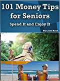 101 Money Tips For Seniors: Spend It and Enjoy It
