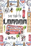 "My Trip To London: Big Ben , London Eye, Red Bus Blank Travel Journal: Travel Notebook To Create Fantastic Memories of Your Adventures Abroad,  Brilliant Travelling Gift 120 Page 6"" x 9"""
