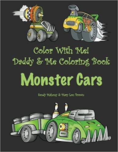 Amazon Com Color With Me Daddy Me Coloring Book Monster Cars