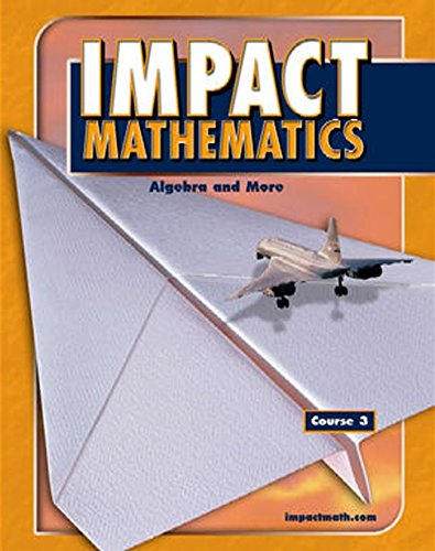 IMPACT Mathematics: Algebra and More, Course 3, Student Edition (ELC: IMPACT MATH) (Readiness Standards Algebra)