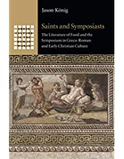 Saints and Symposiasts: The Literature of Food and the Symposium in Greco-Roman and Early Christian Culture