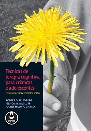Técnicas de Terapia Cognitiva para Crianças e Adolescentes: Ferramentas para Aprimorar a Prática