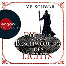 Die Beschwörung des Lichts (Weltenwanderer-Trilogie 3) Hörbuch von V. E. Schwab Gesprochen von: Peter Lontzek