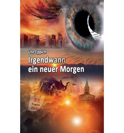 { [ IRGENDWANN EIN NEUER MORGEN (GERMAN) ] } Eppich, Ute ( AUTHOR ) Oct-07-2013 Hardcover