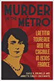 Murder in the Métro: Laetitia Toureaux and the Cagoule in 1930s France