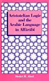 Aristotelian Logic and the Arabic Language in Alfarabi, Abed, Shukri B., 079140398X