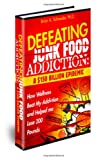 Defeating Junkfood Addiction: A $150 Billion Epidemic, Brian Schneider, 1467919942