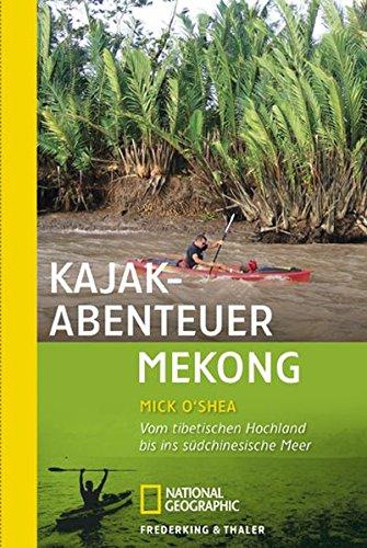 Kajak-Abenteuer Mekong: Vom tibetischen Hochland bis ins südchinesische Meer