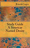 A Streetcar Named Desire: A BookCaps Study Guide