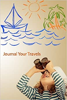 Journal Your Travels: I Spy a Vacation Travel Journal, Lined Journal, Diary Notebook 6 x 9, 150 Pages (Travel Journals)