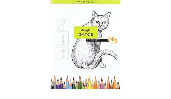 Dibujar los gatos: Amazon.es: Fabbretti, R.: Libros