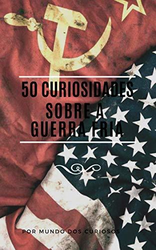 50 Curiosidades Sobre a Guerra Fria
