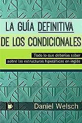 La Guía Definitiva de los Condicionales: Todo lo que deberías saber sobre las estructuras hipotéticas en inglés (Spanish Edition)