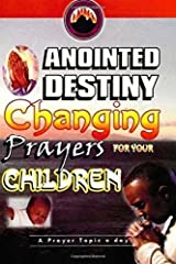 Anointed Destiny-Changing Prayers for your Children Paperback