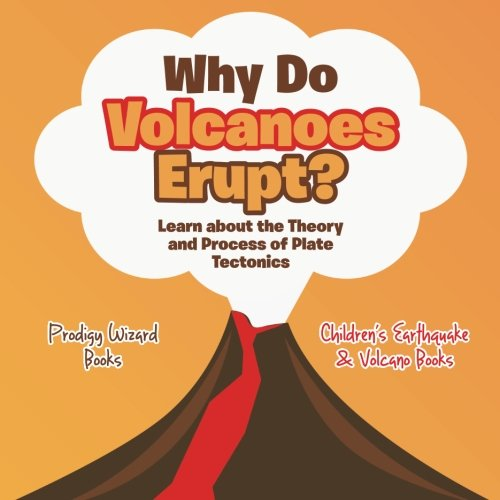 Why Do Volcanoes Erupt? Learn about the Theory and Process of Plate Tectonics - Children's Earthquake & Volcano Books