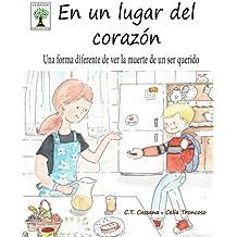En un lugar del corazón: Una forma diferente de ver la muerte de un ser querido (Cuentos para la vida) (Spanish Edition)