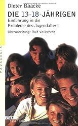 Die 13- bis 18jährigen: Einführung in die Probleme des Jugendalters