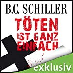 Töten ist ganz einfach (Tony Braun 1) | B. C. Schiller