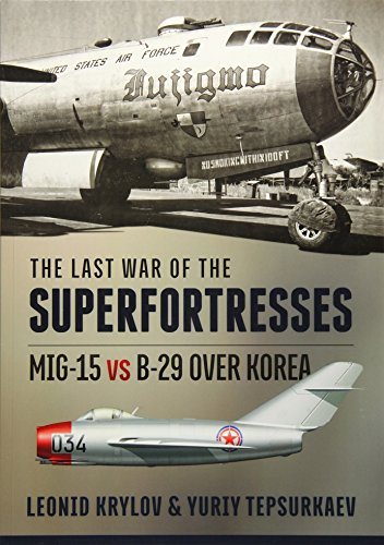 The Last War of the Superfortresses: MiG-15 vs B-29 over Korea ()