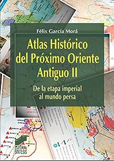 Atlas Histórico del Próximo Oriente Antiguo I eBook: Morá, Félix García: Amazon.es: Tienda Kindle