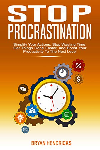Pdf Fitness Stop Procrastination: Simplify Your Actions, Stop Wasting Time, Get Things Done Faster, and Boost Your Productivity To Next Level