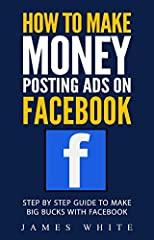 + Free bonus inside the book!! Limited copies available!!!This book how to Make Money Posting Ads on Facebook is an excellent guide to those who want to earn some money in all the time that they can easily spare.With the advancement in techno...