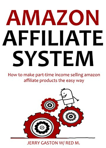 AMAZON AFFILIATE SYSTEM - 2016 Update: How to make part-time income selling amazon affiliate products the easy way (Quick Cash Amazon Selling System)