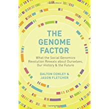The Genome Factor: What the Social Genomics Revolution Reveals about Ourselves, Our History, and the Future