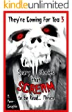 They're Coming For You 3: Scary Stories that Scream to be Read... Thrice