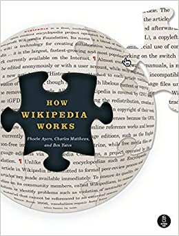 How Wikipedia Works: And How You Can Be a Part of It by Phoebe Ayers (2008-09-29)