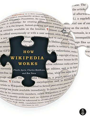 How Wikipedia Works: And How You Can Be a Part of It 1st edition by Phoebe Ayers, Charles Matthews, Ben Yates (2008) Paperback