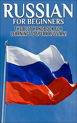 Russian For Beginners The Best Handbook For Learning To Speak