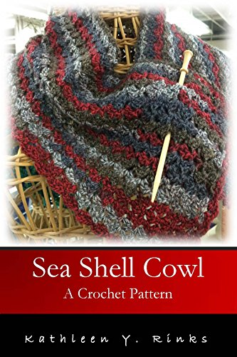 Sea Shell Cowl: A Crochet Pattern by [Rinks, Kathleen Y.]