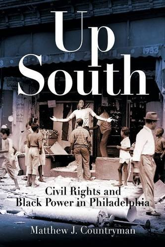 Search : Up South: Civil Rights and Black Power in Philadelphia (Politics and Culture in Modern America)