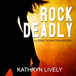 Rock Deadly, a Mystery: Rock and Roll Mysteries, Book One | Kathryn Lively