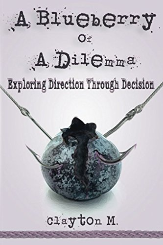 Download A Blueberry of a Dilemma: Exploring Direction Through Decision (Blueberry Memoirs) pdf epub