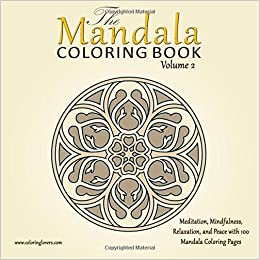 Amazon The Mandala Coloring Book 100 Pages For Meditation Mindfulness Relaxation And Peace