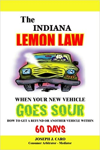 The Indiana Lemon Law - When Your New Vehicle Goes Sour (Volume 5 ...