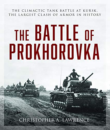The Battle of Prokhorovka: The Tank Battle at Kursk, the Largest Clash of Armor in - Tank Battle Panzer