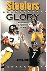 Steelers Glory: For the Love of Bradshaw, Big Ben and the Bus by Alan Ross (2006-10-01) Paperback