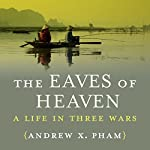 The Eaves of Heaven: A Life in Three Wars | Andrew X. Pham