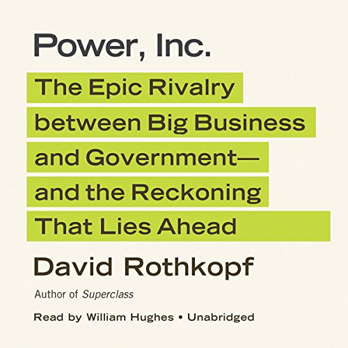 Power, Inc.: The Epic Rivalry between Big Business and Government—and the Reckoning That Lies Ahead by Blackstone Audio, Inc.