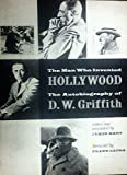 The Man Who Invented Hollywood (The Autobiography Of D. W. Griffith)