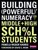Building Powerful Numeracy for Middle and High School Students, Pamela Weber Harris, 0325026629