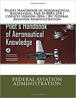 Pilots handbook of aeronautical knowledge faa h 8083 25b coplete pilots handbook of aeronautical knowledge faa h 8083 25b coplete version 2016 by federal aviation administration 2170 free shipping fandeluxe Images